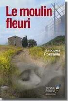 Couverture du livre « Le moulin fleuri » de Jacques Ponsaille aux éditions Dorval