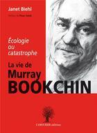 Couverture du livre « Écologie ou catastrophe ; la vie de Murray Bookchin » de Janet Biehl aux éditions L'amourier