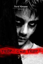 Couverture du livre « Trop ! c'est trop ! » de Rene Vincent aux éditions 7 Ecrit