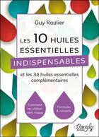 Couverture du livre « Les 10 huiles essentielles indispensables et les 34 huiles essentielles complémentaires » de Guy Roulier aux éditions Dangles