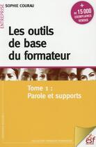 Couverture du livre « Les outils de base du formateur t.1 ; parole et supports » de Sophie Courau aux éditions Esf