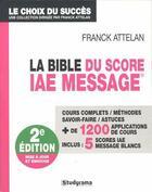 Couverture du livre « La bible du score IAE Message (2e édition) » de Franck Attelan aux éditions Studyrama