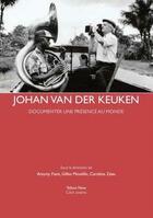 Couverture du livre « Johan van der Keuken ; documenter une présence au monde » de Antony Fiant et Caroline Zeau et Gilles Mouellic aux éditions Exhibitions International