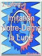 Couverture du livre « Imitation Notre-Dame la Lune » de Jules Laforgue aux éditions Ebookslib