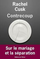 Couverture du livre « Contrecoup » de Rachel Cusk aux éditions Editions De L'olivier