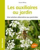 Couverture du livre « Les auxiliaires au jardin ; une solution alternative aux pesticides » de Vincent Albouy aux éditions Eugen Ulmer