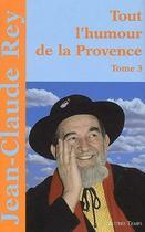 Couverture du livre « Tout l'humour de la Provence t.3 » de Jean-Claude Rey aux éditions Autres Temps