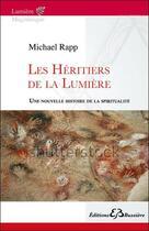 Couverture du livre « Les héritiers de la lumière ; une nouvelle histoire de la spiritualité » de Michael Rapp aux éditions Bussiere
