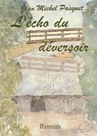 Couverture du livre « L'écho du déversoir » de Jean-Michel Pasquet aux éditions A A Z Patrimoine