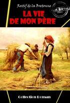 Couverture du livre « La vie de mon père » de Nicolas Restif De La Bretonne aux éditions Ink Book