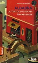 Couverture du livre « Aldabra, la tortue qui aimait Shakespeare » de Silvana Gandolfi aux éditions Seuil Jeunesse