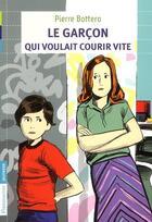 Couverture du livre « Le garçon qui voulait courir vite » de Frederic Rebena et Pierre Bottero aux éditions Flammarion