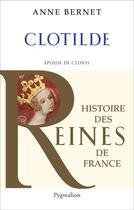 Couverture du livre « Clotilde, épouse de Clovis » de Anne Bernet aux éditions Pygmalion