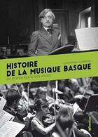 Couverture du livre « Histoire de la musique basque ; du Moyen Âge à nos jours » de Christian Laprerie aux éditions Atlantica
