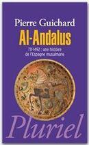 Couverture du livre « Al-andalus ; 711-1492 : une histoire de l'Espagne musulmane » de Pierre Guichard aux éditions Pluriel