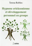Couverture du livre « Hypnose ericksonienne et developpement personnel en groupe » de Robles T aux éditions Satas