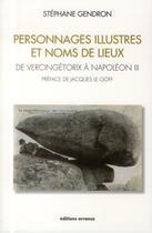 Couverture du livre « Personnages illustres et noms de lieux ; de Vercingétorix à Napoléon III » de Stephane Gendron aux éditions Errance