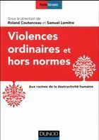 Couverture du livre « Violences ordinaires ou hors normes ; aux racines de la destructivité humaine » de Roland Coutanceau aux éditions Dunod