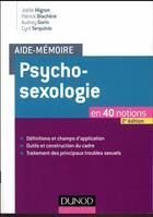 Couverture du livre « Psychosexologie en 40 notions (2e édition) » de Cyril Tarquinio et Joelle Mignot et Patrick Blachere et Audrey Gorin aux éditions Dunod