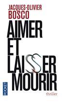 Couverture du livre « Aimer et laisser mourir » de Jacques Olivier Bosco aux éditions Pocket