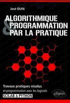 Couverture du livre « Algorithmique et programmation par la pratique ; travaux pratiques résolus et programmation avec les logiciels SCILAB et PYTHON » de Jose Ouin aux éditions Ellipses Marketing