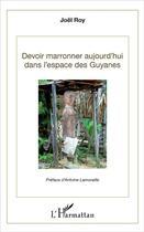 Couverture du livre « Devoir marronner aujourd'hui dans l'espace des Guyanes » de Joel Roy aux éditions L'harmattan