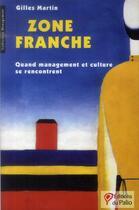 Couverture du livre « Zone franche ; quand management et culture se rencontrent » de Gilles Martin aux éditions Du Palio