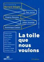 Couverture du livre « La toile que nous voulons » de Julian Assange et Paul Jorion et Dominique Cardon et Bernard Stiegler aux éditions Fyp
