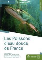 Couverture du livre « Les poissons d'eau douce de France (2e édition) » de Collectif et Philippe Keith et Henri Persat et Eric Feunteun et Jean Allardi aux éditions Biotope
