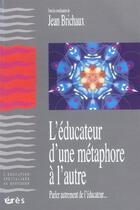 Couverture du livre « L'éducateur ; d'une métaphore à l'autre » de Jean Brichaux aux éditions Eres
