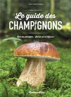 Couverture du livre « Le guide des champignons ; bien les identifier, savoir où les trouver » de Jean-Marie Polese aux éditions Rustica