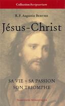 Couverture du livre « Jésus-Christ, sa vie, sa passion, son triomphe » de Augustin Berthe aux éditions Traditions Monastiques