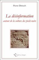 Couverture du livre « La désinformation autour de la culture des pieds-noirs » de Pierre Dimech aux éditions Atelier Fol'fer