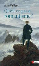 Couverture du livre « Qu'est-ce-que le romantisme ? » de Alain Vaillant aux éditions Cnrs