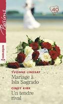 Couverture du livre « Mariage à Isla Sagrado ; un tendre rival » de Yvonne Lindsay et Cinfy Kirk aux éditions Harlequin