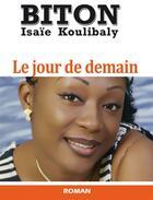 Couverture du livre « Le jour de demain » de Isaie Koulibaly Biton aux éditions Frat Mat