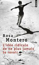 Couverture du livre « L'idée ridicule de ne plus jamais te revoir » de Rosa Montero aux éditions Points