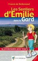 Couverture du livre « Les sentiers d'Emilie ; les sentiers d'Emile dans le Gard » de Francis De Richemond aux éditions Rando Editions