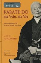 Couverture du livre « Karate-Do Ma Voie - Ma Vie » de Gichin Funakoshi aux éditions Budo