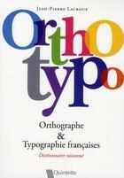 Couverture du livre « Orthotypo ; dictionnaire raisonné ; orthographe & typographie » de Jean-Pierre Lacroux aux éditions Quintette