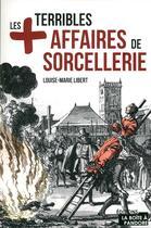 Couverture du livre « Les plus terribles affaires de sorcellerie » de Louise-Marie Libert aux éditions La Boite A Pandore