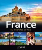 Couverture du livre « France ; 50 itinéraires de rêve (édition 2017) » de Tours Chanteclerc aux éditions Ulysse