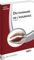 Couverture du livre « Dictionnaire de l'assurance (3e édition) » de Julien Molard aux éditions Sefi