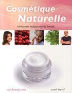 Couverture du livre « Cosmétique naturelle ; 110 recettes maison pour la famille » de Caly aux éditions Tutti Frutti