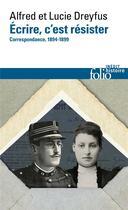 Couverture du livre « Écrire, c'est résister ; correspondances, 1894-1899 » de Lucie Dreyfus et Alfred Dreyfus aux éditions Gallimard