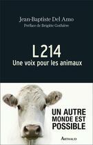 Couverture du livre « L214 ; une voix pour les animaux » de Jean-Baptiste Del Amo aux éditions Arthaud