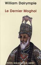 Couverture du livre « Le dernier Moghol ; la chute d'une dynastie, Delhi, 1857 » de William Dalrymple aux éditions Rivages