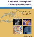 Couverture du livre « Anesthésie locorégionale et traitement de la douleur (4e édition) » de Andre Muller et Elisabeth Gaertner et Pierre Gauthier-Lafaye aux éditions Elsevier-masson