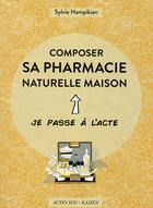 Couverture du livre « Composer sa pharmacie naturelle maison » de Sylvie Hampikian aux éditions Actes Sud