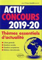 Couverture du livre « Actu'concours ; thèmes essentiels d'actualité (édition 2019/2020) » de Collectif et Jean-Philippe Cavaille aux éditions Ellipses